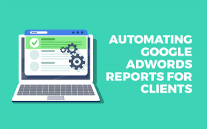 automating adwords reports for clients