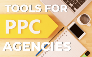 best tools for ppc agencies