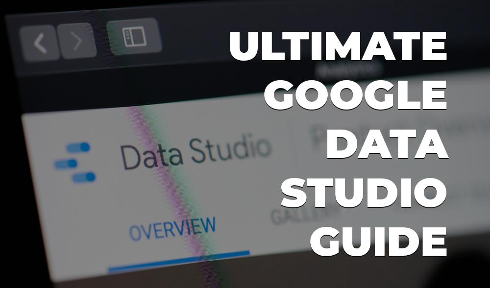 ultimate google data studio guide